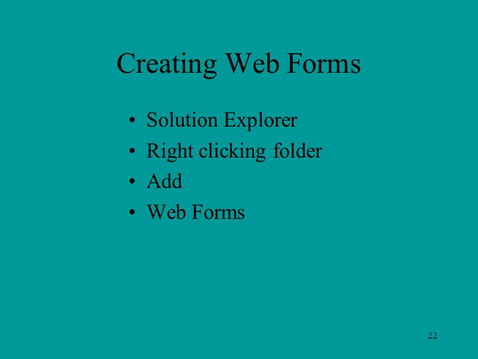 Creating Web Forms Solution Explorer Right clicking folder Add Web Forms 22