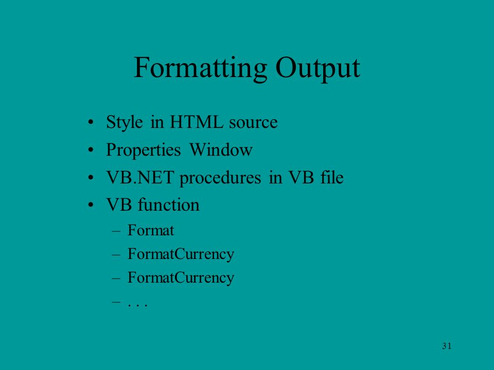 31 Formatting Output Style in HTML source Properties Window VB.NET procedures in VB file VB function –Format –FormatCurrency –...