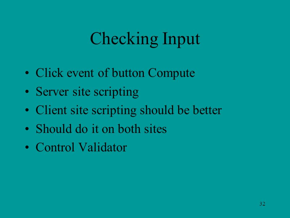 Checking Input Click event of button Compute Server site scripting Client site scripting should be better Should do it on both sites Control Validator 32
