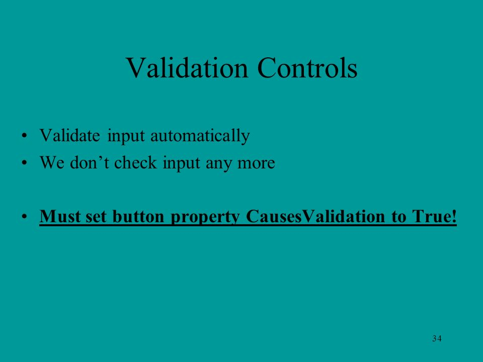 34 Validation Controls Validate input automatically We don't check input any more Must set button property CausesValidation to True!