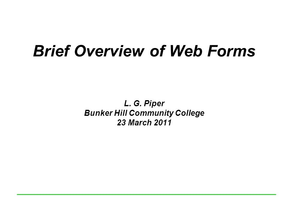 Brief Overview of Web Forms L. G. Piper Bunker Hill Community College 23 March 2011