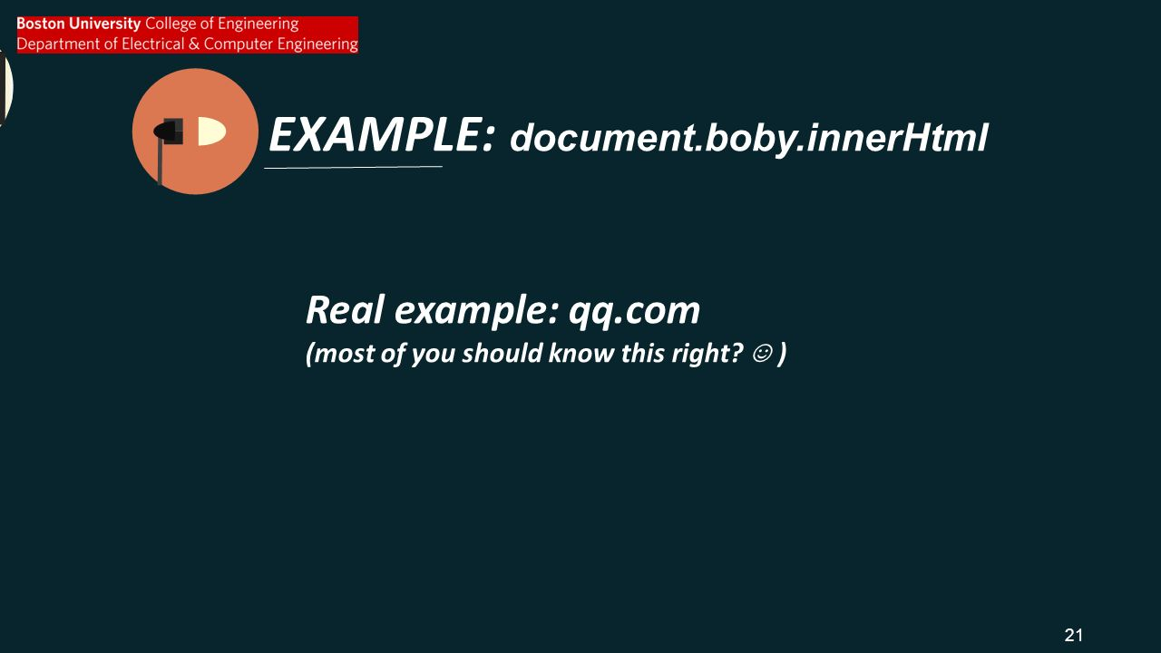 EXAMPLE: document.boby.innerHtml Real example: qq.com (most of you should know this right ☺ ) 21