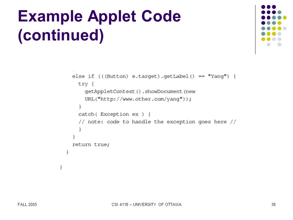 FALL 2005CSI 4118 – UNIVERSITY OF OTTAWA38 Example Applet Code (continued)