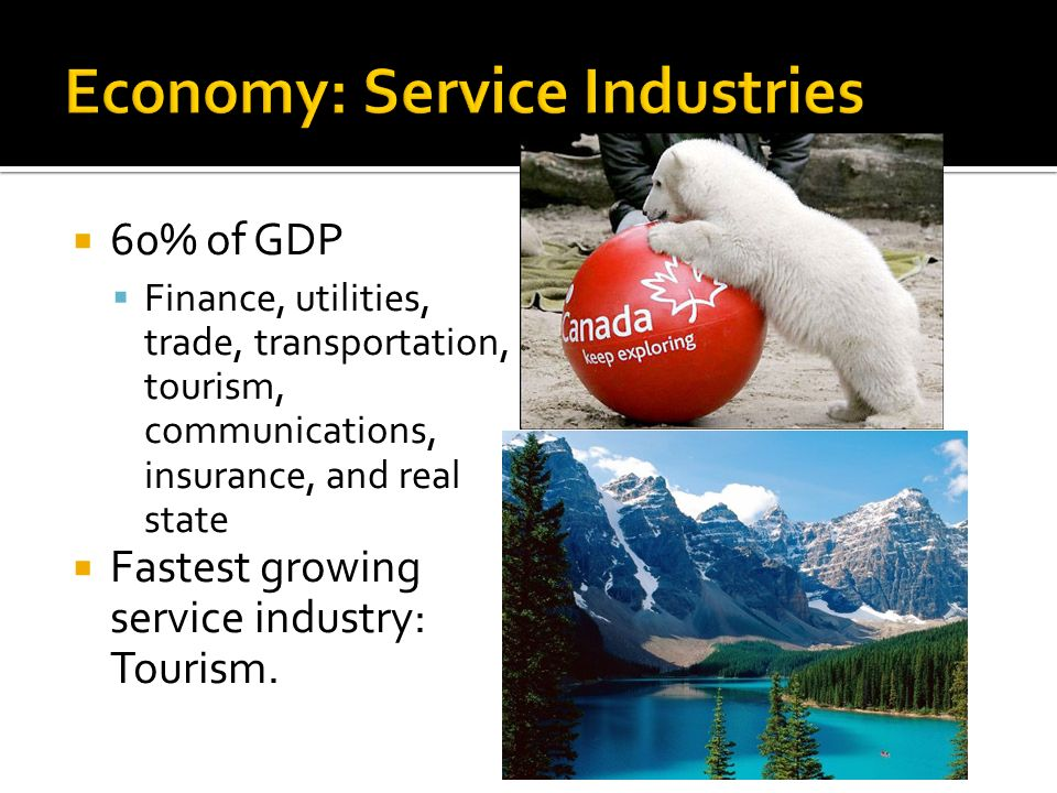  60% of GDP  Finance, utilities, trade, transportation, tourism, communications, insurance, and real state  Fastest growing service industry: Tourism.