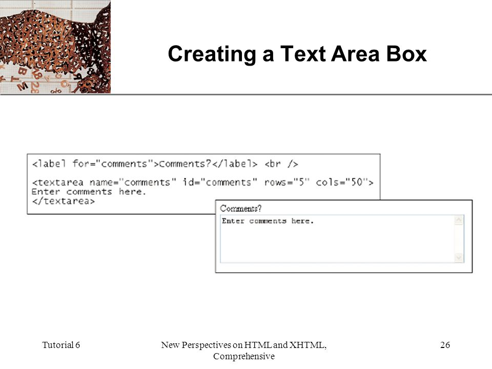 XP Tutorial 6New Perspectives on HTML and XHTML, Comprehensive 26 Creating a Text Area Box