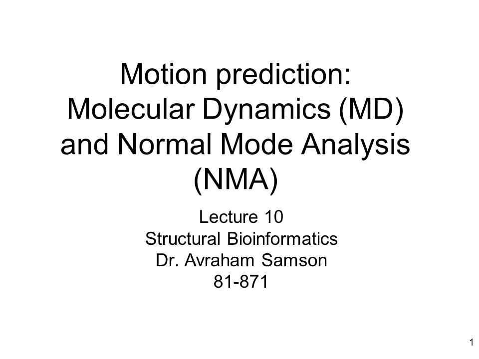 Motion prediction: Molecular Dynamics (MD) and Normal Mode Analysis