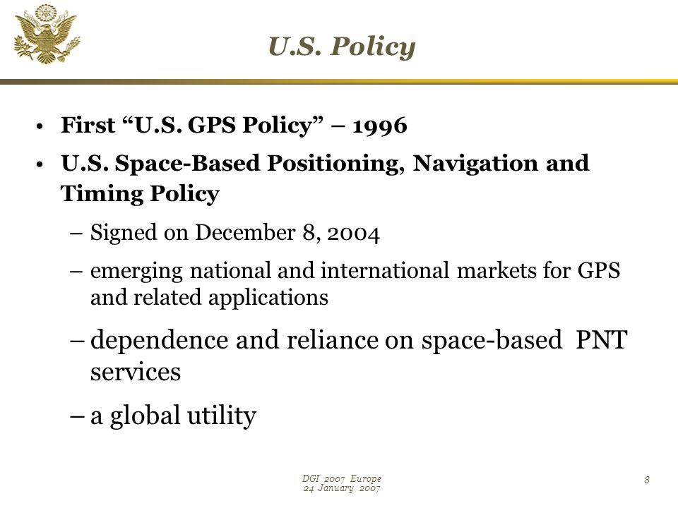 DGI 2007 Europe 24 January First U.S. GPS Policy – 1996 U.S.