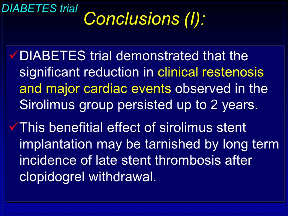 DIABETES trial Conclusions (I): DIABETES trial demonstrated that the significant reduction in clinical restenosis and major cardiac events observed in the Sirolimus group persisted up to 2 years.