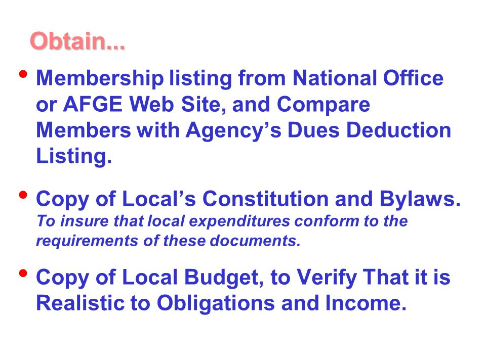 Membership listing from National Office or AFGE Web Site, and Compare Members with Agency's Dues Deduction Listing.