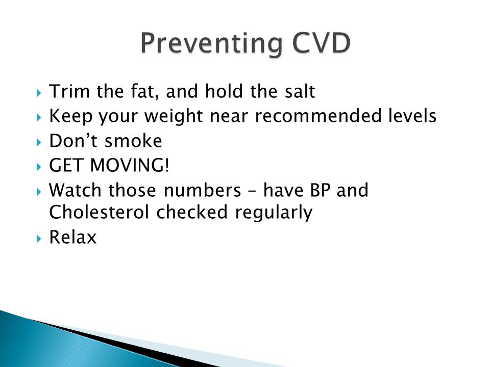  Trim the fat, and hold the salt  Keep your weight near recommended levels  Don't smoke  GET MOVING.