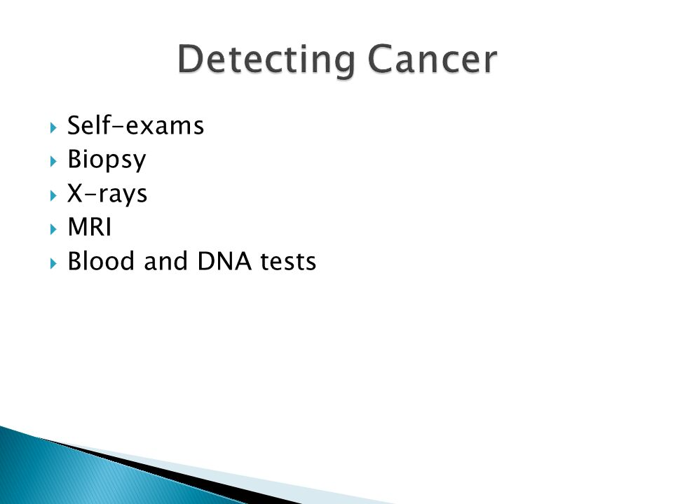  Self-exams  Biopsy  X-rays  MRI  Blood and DNA tests