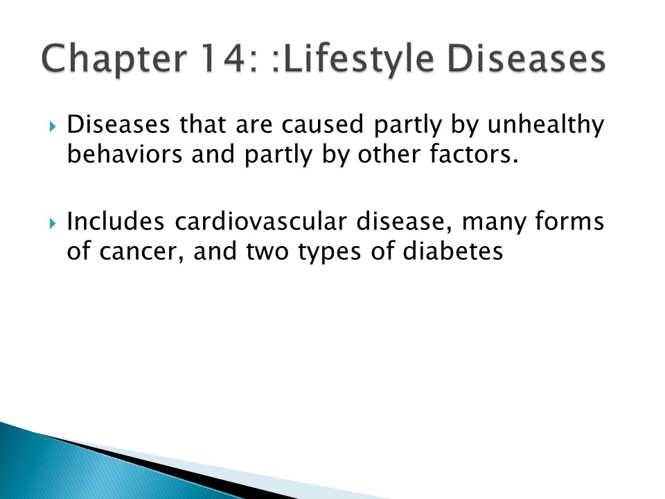  Diseases that are caused partly by unhealthy behaviors and partly by other factors.