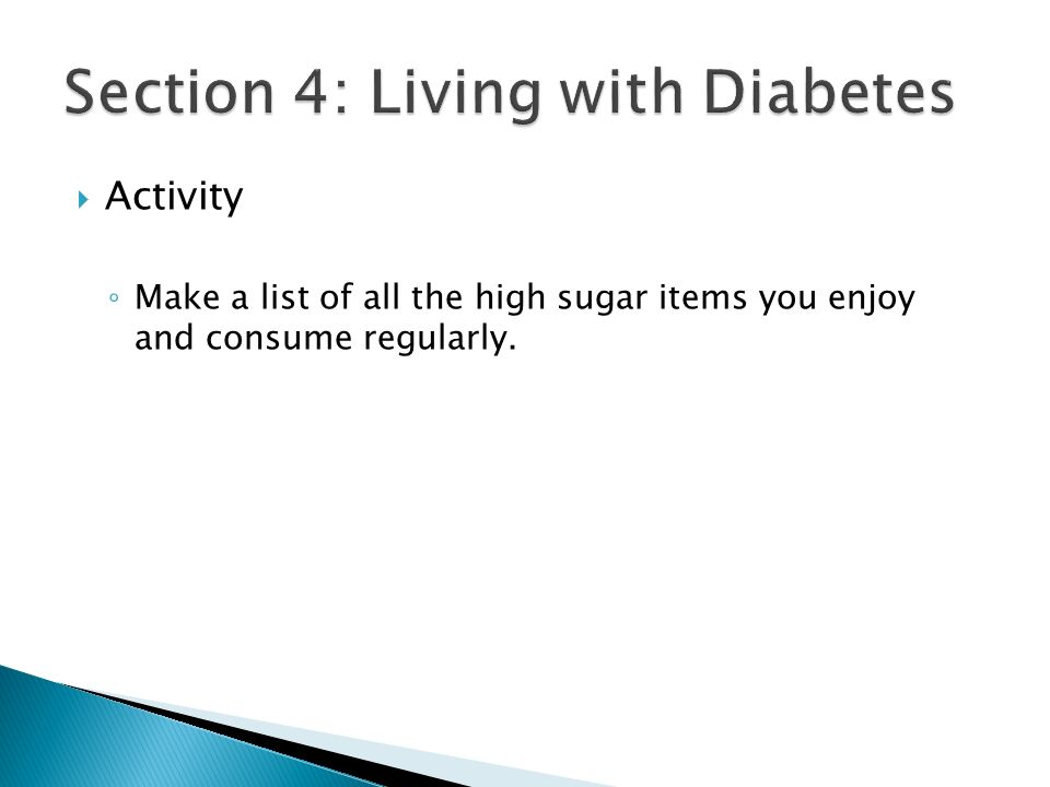 Activity ◦ Make a list of all the high sugar items you enjoy and consume regularly.