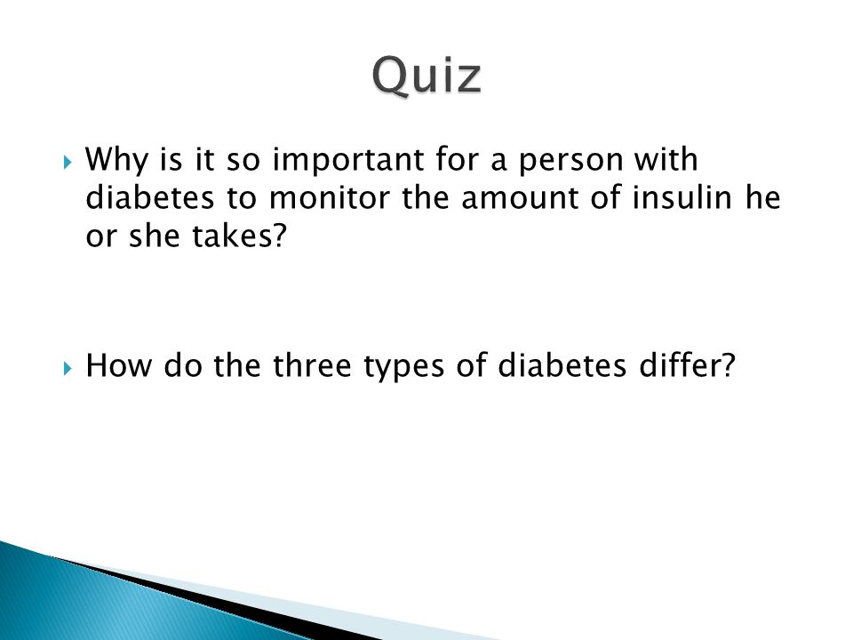  Why is it so important for a person with diabetes to monitor the amount of insulin he or she takes.