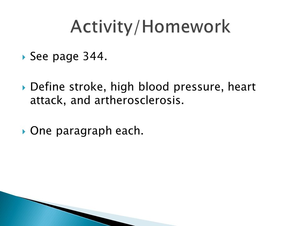  See page 344.  Define stroke, high blood pressure, heart attack, and artherosclerosis.