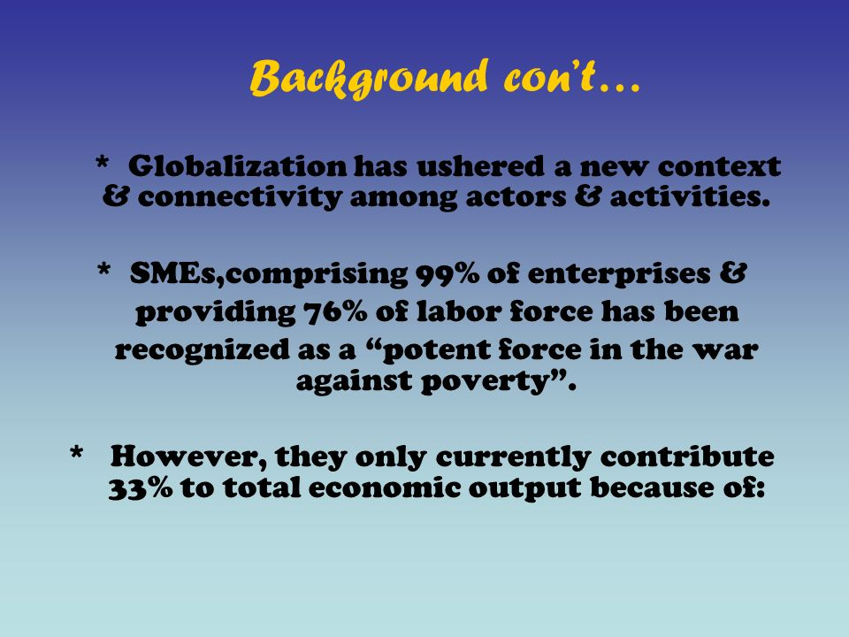 Background con't… * Globalization has ushered a new context & connectivity among actors & activities.