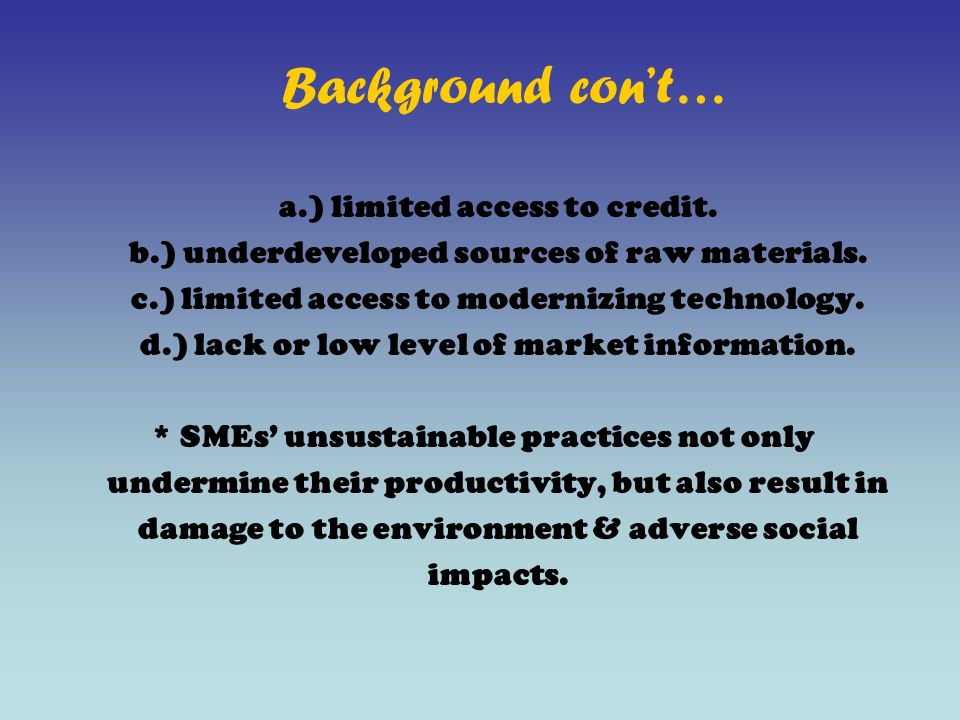 a.) limited access to credit. b.) underdeveloped sources of raw materials.