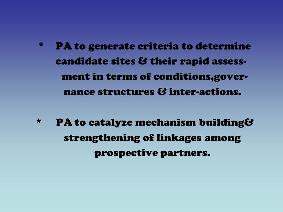 *PA to generate criteria to determine candidate sites & their rapid assess- ment in terms of conditions,gover- nance structures & inter-actions.
