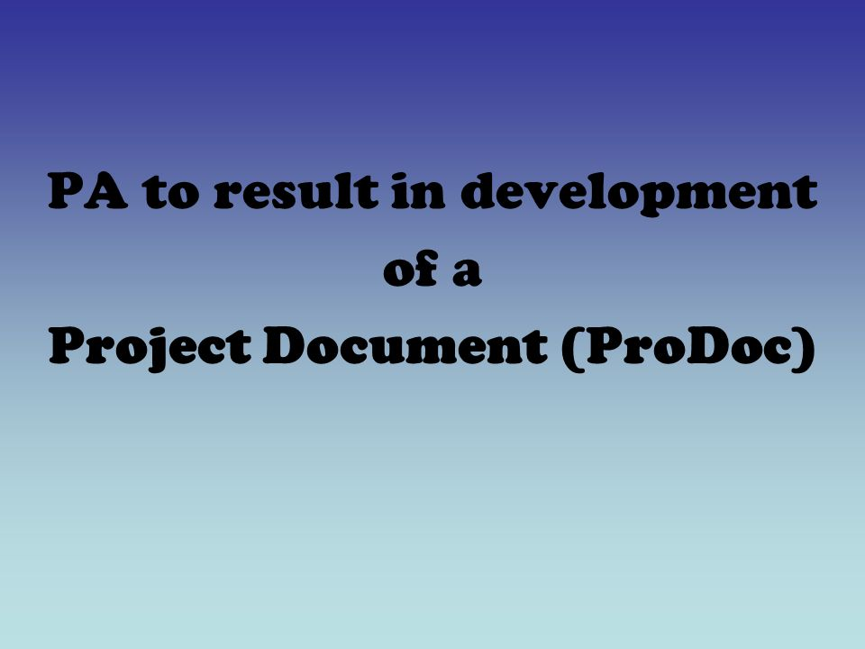PA to result in development of a Project Document (ProDoc)