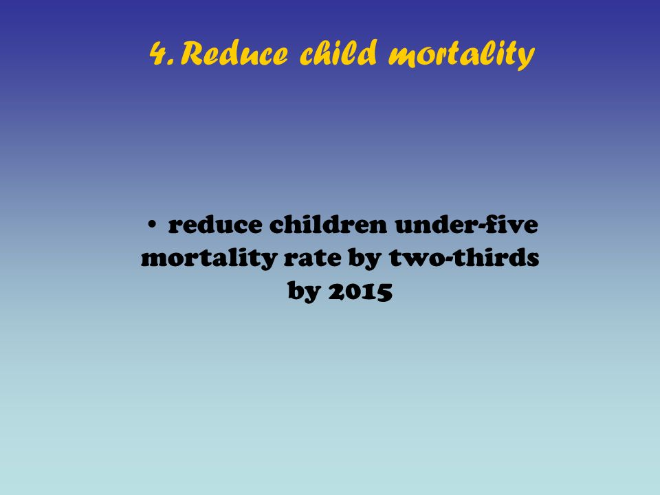4. Reduce child mortality reduce children under-five mortality rate by two-thirds by 2015