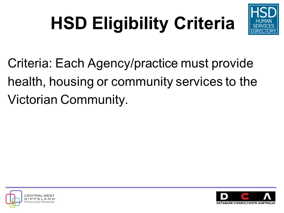 Criteria: Each Agency/practice must provide health, housing or community services to the Victorian Community.