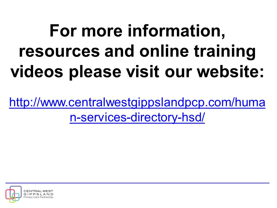 For more information, resources and online training videos please visit our website:   n-services-directory-hsd/