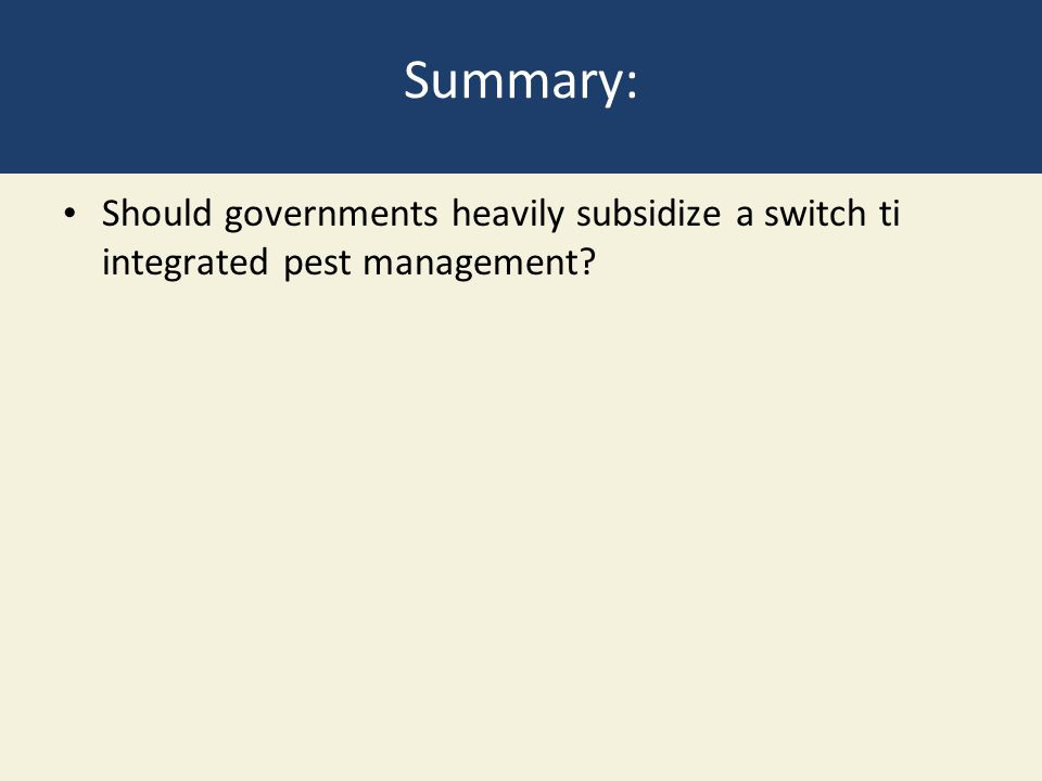 Summary: Should governments heavily subsidize a switch ti integrated pest management