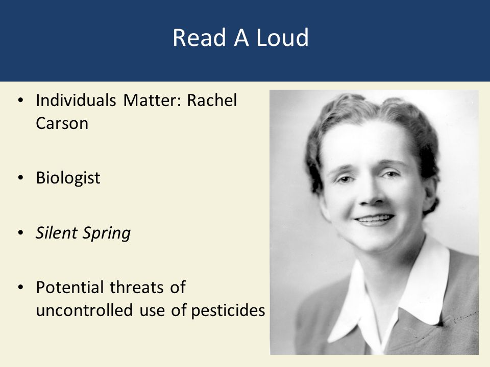 Read A Loud Individuals Matter: Rachel Carson Biologist Silent Spring Potential threats of uncontrolled use of pesticides