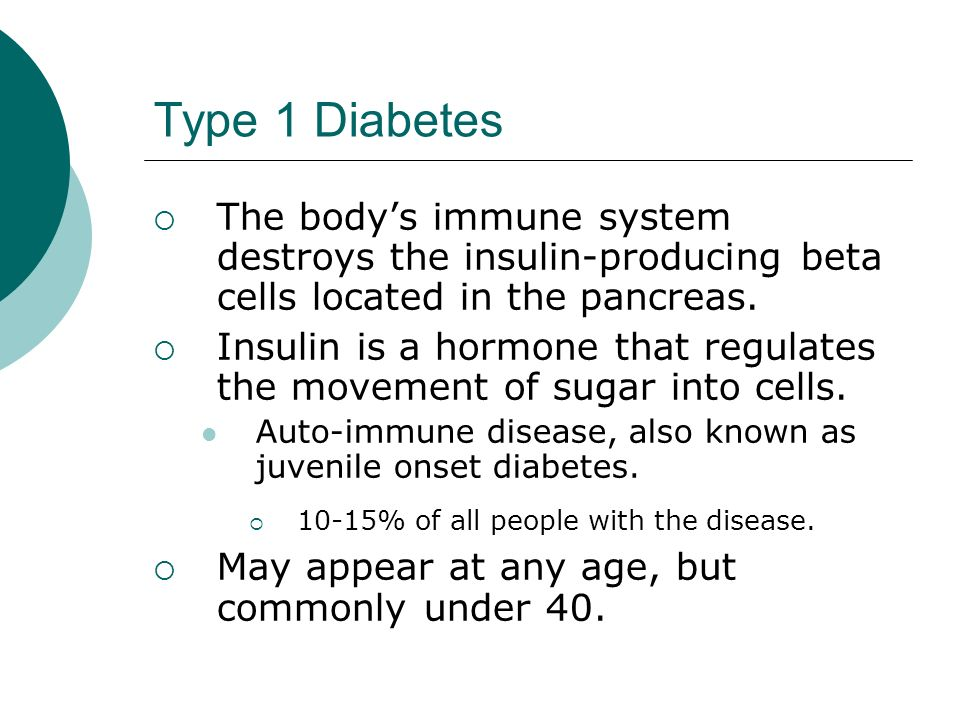 Type 1 Diabetes  The body's immune system destroys the insulin-producing beta cells located in the pancreas.