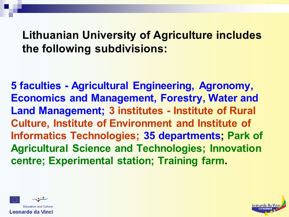 5 faculties - Agricultural Engineering, Agronomy, Economics and Management, Forestry, Water and Land Management; 3 institutes - Institute of Rural Culture, Institute of Environment and Institute of Informatics Technologies; 35 departments; Park of Agricultural Science and Technologies; Innovation centre; Experimental station; Training farm.