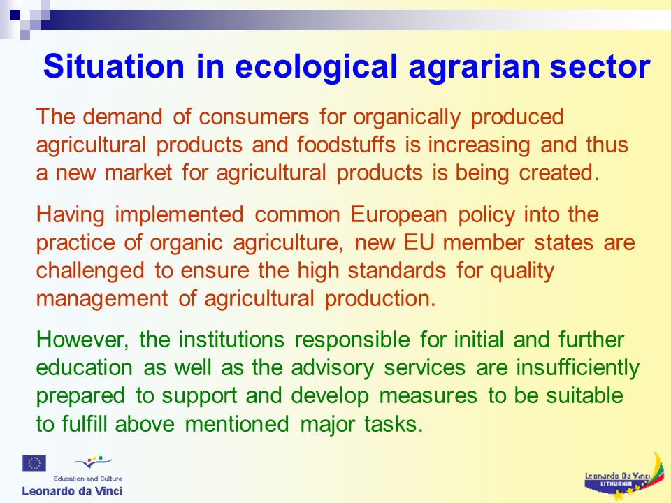Situation in ecological agrarian sector The demand of consumers for organically produced agricultural products and foodstuffs is increasing and thus a new market for agricultural products is being created.