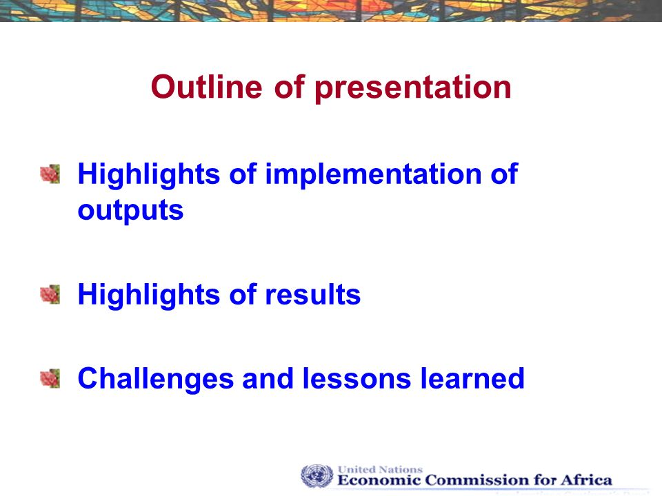 Outline of presentation Highlights of implementation of outputs Highlights of results Challenges and lessons learned