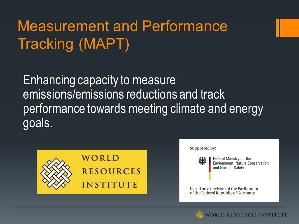 Measurement and Performance Tracking (MAPT) Enhancing capacity to measure emissions/emissions reductions and track performance towards meeting climate and energy goals.