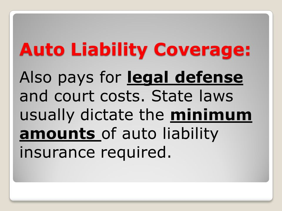 Auto Liability Coverage: Also pays for legal defense and court costs.