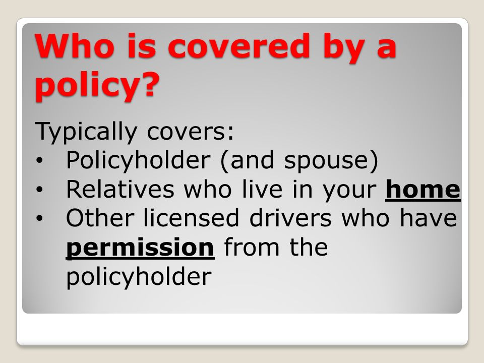 Who is covered by a policy.
