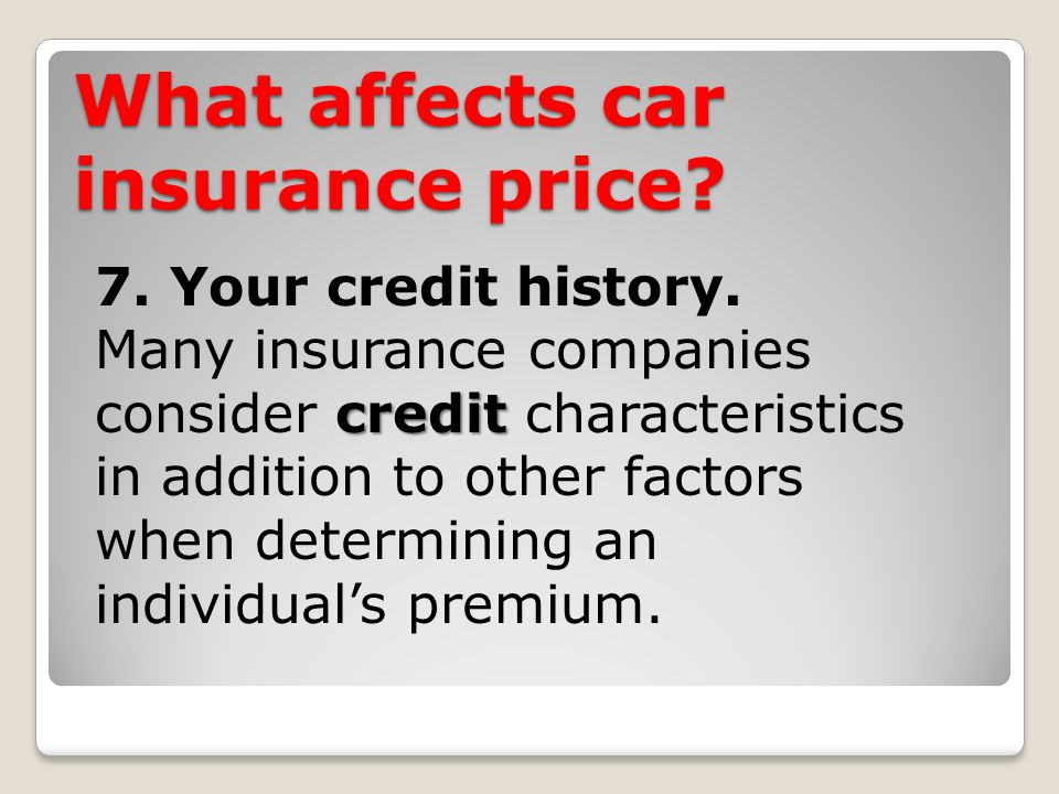 What affects car insurance price. 7. Your credit history.