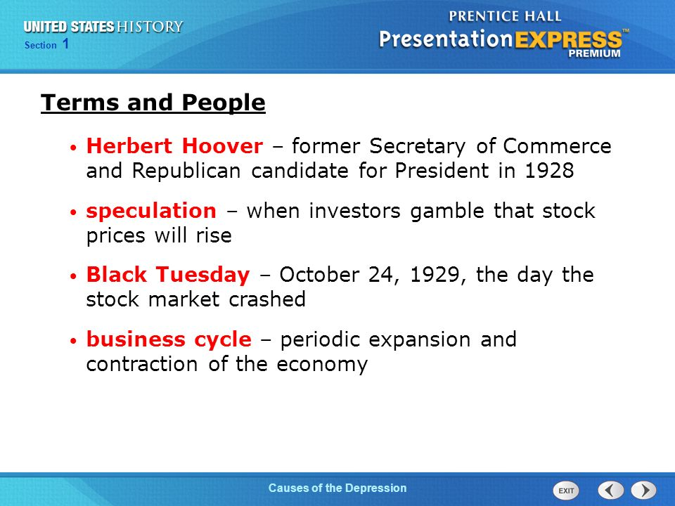 Chapter 25 Section 1 The Cold War Begins Section 1 Causes of the Depression Terms and People Herbert Hoover – former Secretary of Commerce and Republican candidate for President in 1928 speculation – when investors gamble that stock prices will rise Black Tuesday – October 24, 1929, the day the stock market crashed business cycle – periodic expansion and contraction of the economy