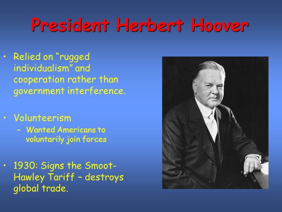 President Herbert Hoover Relied On Rugged Individualism And Cooperation Rather Than Government Interference