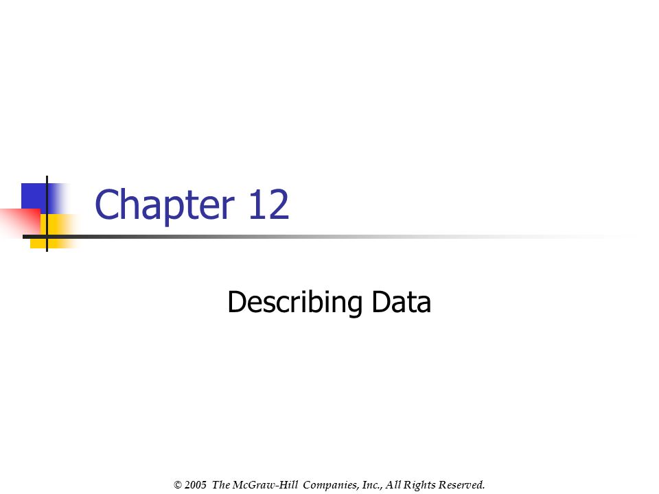 © 2005 The McGraw-Hill Companies, Inc., All Rights Reserved. Chapter 12 Describing Data