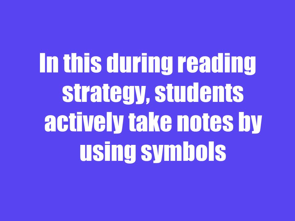 In this during reading strategy, students actively take notes by using symbols