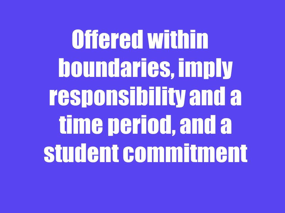 Offered within boundaries, imply responsibility and a time period, and a student commitment