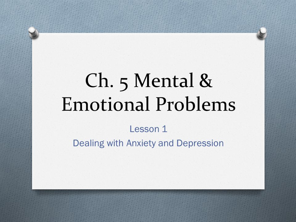 Ch. 5 Mental & Emotional Problems Lesson 1 Dealing with Anxiety and Depression