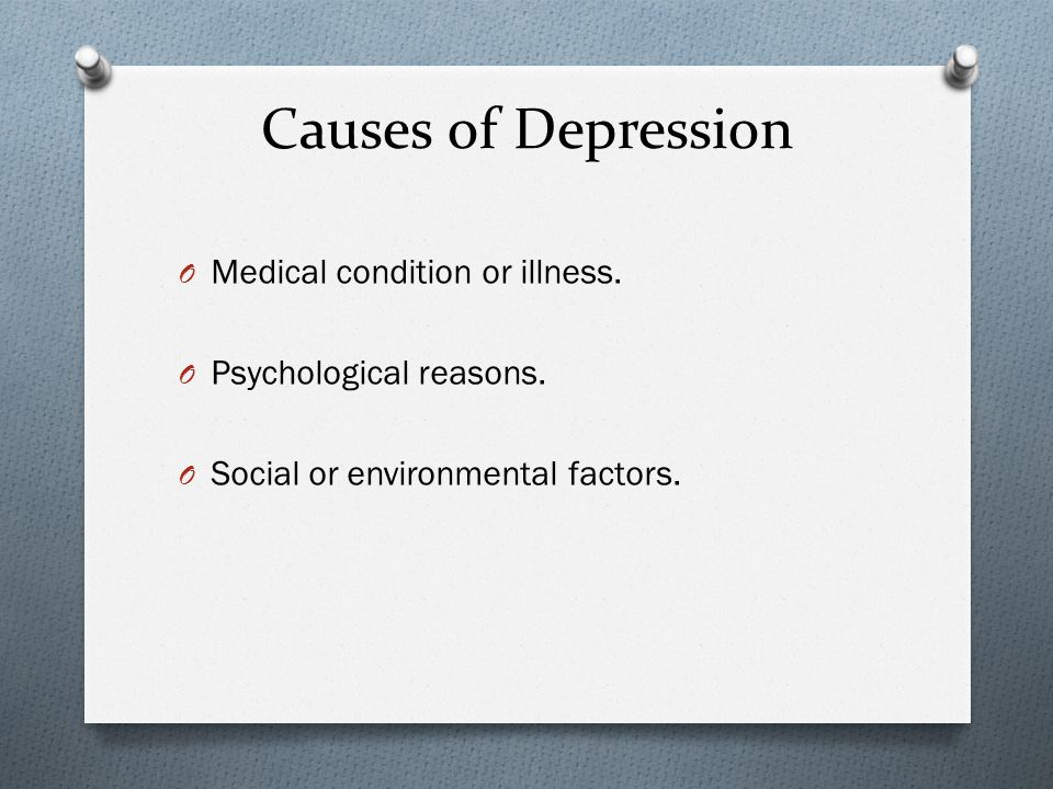Causes of Depression O Medical condition or illness.