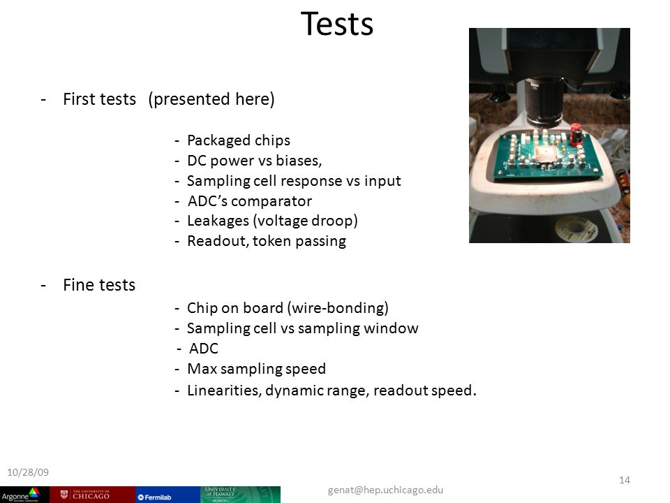 Tests - First tests (presented here) - Packaged chips - DC power vs biases, - Sampling cell response vs input - ADC's comparator - Leakages (voltage droop) - Readout, token passing - Fine tests - Chip on board (wire-bonding) - Sampling cell vs sampling window - ADC - Max sampling speed - Linearities, dynamic range, readout speed.