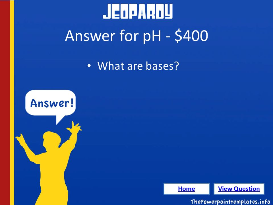 Answer for pH - $400 What are bases Home View Question View Question
