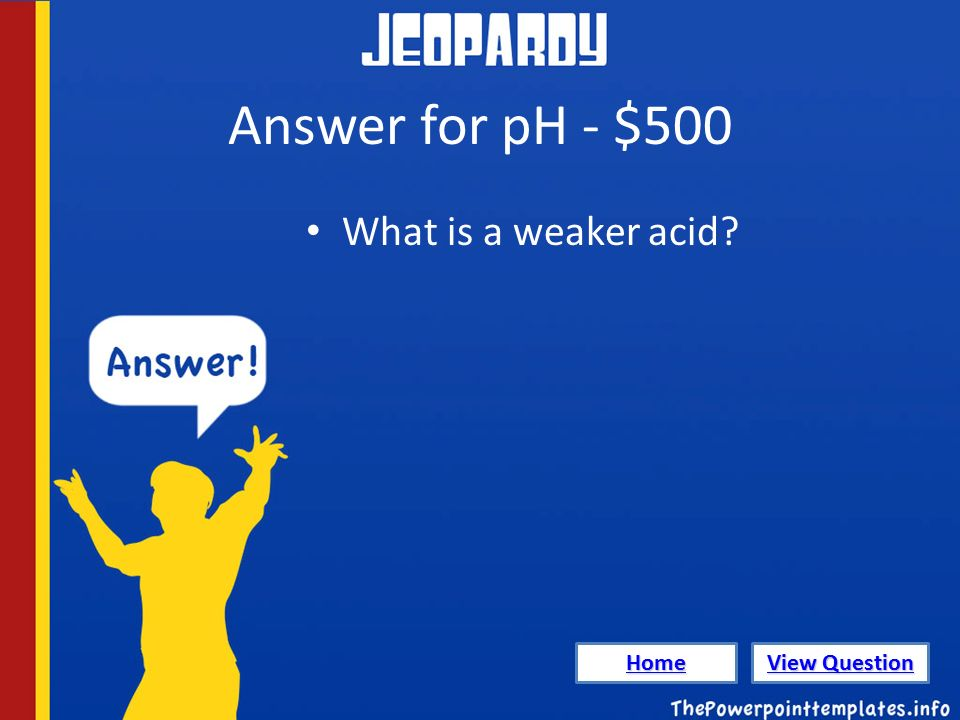 Answer for pH - $500 What is a weaker acid Home View Question View Question