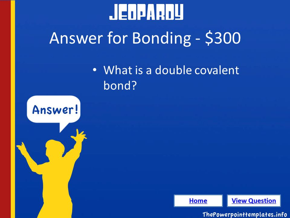 Answer for Bonding - $300 What is a double covalent bond Home View Question View Question