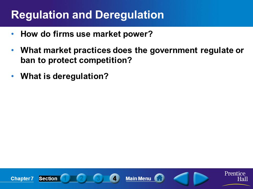 Chapter 7SectionMain Menu Regulation and Deregulation How do firms use market power.