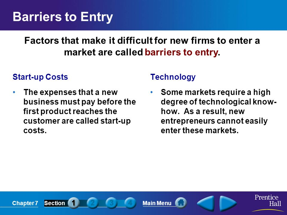 Chapter 7SectionMain Menu Factors that make it difficult for new firms to enter a market are called barriers to entry.
