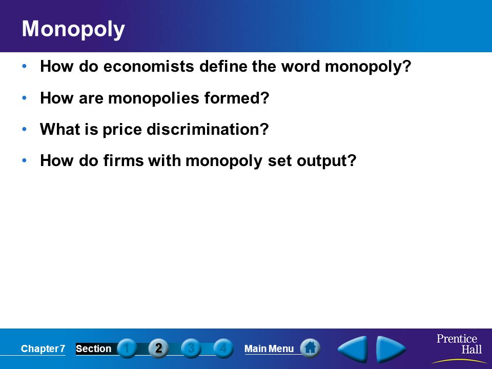 Chapter 7SectionMain Menu Monopoly How do economists define the word monopoly.